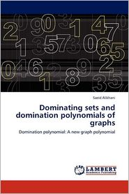 Dominating Sets And Domination Polynomials Of Graphs - Saeid Alikhani