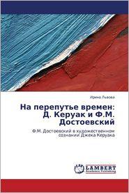 Na perepute vremen: D. Keruak i F.M. Dostoevskiy: F.M. Dostoevskiy v khudozhestvennom soznanii Dzheka Keruaka (Russian Edition)
