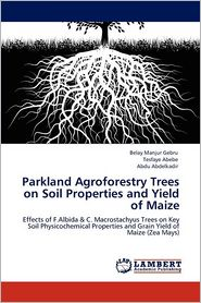 Parkland Agroforestry Trees On Soil Properties And Yield Of Maize - Belay Manjur Gebru, Tesfaye Abebe, Abdu Abdelkadir