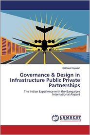 Governance & Design in Infrastructure Public Private Partnerships - Gopalan Kalpana