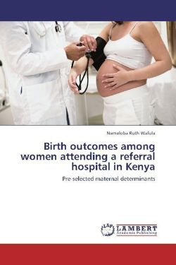 Birth outcomes among women attending a referral hospital in Kenya