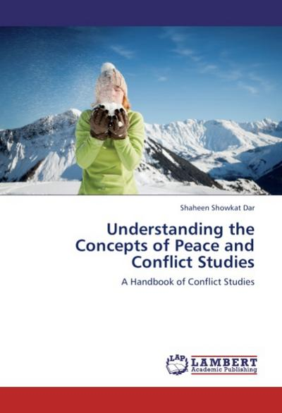 Understanding the Concepts of Peace and Conflict Studies - Shaheen Showkat Dar
