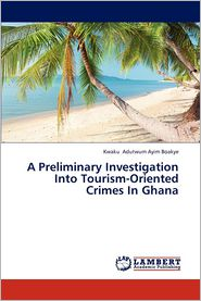 A Preliminary Investigation Into Tourism-Oriented Crimes In Ghana - Adutwum Ayim Boakye Kwaku
