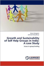 Growth And Sustainability Of Self Help Groups In India - Atanu Sengupta, Somnath Choudhury