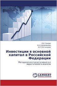 Investitsii V Osnovnoy Kapital V Rossiyskoy Federatsii - Sakova O. I., Sadovnikova N. a., Soltakhanov a. U.
