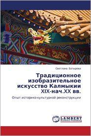 Traditsionnoe Izobrazitel'noe Iskusstvo Kalmykii XIX-Nach.XX VV. - Batyreva Svetlana