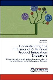 Understanding the Influence of Culture on Product Innovation Endeavors - Nina Jakobi, Wairu Kinyori