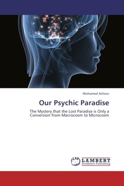 Our Psychic Paradise: The Mystery that the Lost Paradise is Only a Conversion from Macrocosm to Microcosm