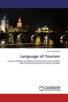 Language of Tourism - Corpus Analysis of Spoken Discourse of Tour Guides and Written Discourse of Tourist Guides