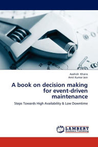 A Book on Decision Making for Event-Driven Maintenance - Khaira Aashish