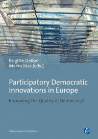 Participatory Democratic Innovations in Europe: Improving the Quality of Democracy? - Brigitte Geißel