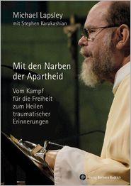 Mit den Narben der Apartheid: Vom Kampf für die Freiheit zum Heilen traumatischer Erinnerungen