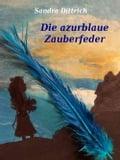 Die azurblaue Zauberfeder - Sandra Dittrich