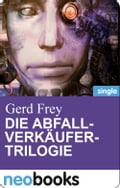Die Abfallverkäufer-Trilogie (neobooks Singles) - Gerd Frey