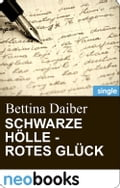 Schwarze Hölle - rotes Glück (neobooks Singles) - Bettina Daiber