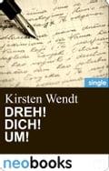 Dreh! Dich! Um! (neobooks Singles) - Kirsten Wendt