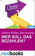 Wer soll das bezahlen? - Norbert Walter und Jörn Quitzau