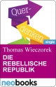 Die rebellische Republik - Thomas Wieczorek