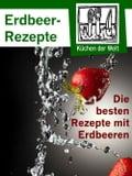 Das Erdbeer Kochbuch - Rezepte mit Erdbeeren - Arthur Lichtbeck