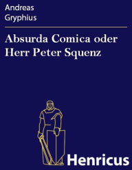 Absurda Comica oder Herr Peter Squenz Andreas Gryphius Author