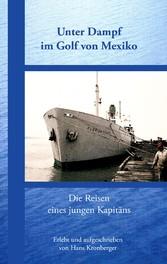 Unter Dampf im Golf von Mexiko - Die Reisen eines jungen Kapitäns - Hans Kronberger