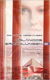Orlandos Erzahlungen - Atlantis 200.000 BC