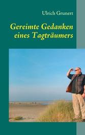 Gereimte Gedanken eines Tagträumers - Ulrich Grunert
