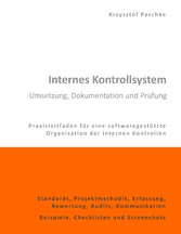 Internes Kontrollsystem - Umsetzung, Dokumentation und Prüfung - Praxisleitfaden für eine softwaregestützte Organisation der internen Kontrollen - Krzysztof Paschke
