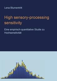 High Sensory-Processing Sensitivity: Eine empirisch-quantitative Studie zu Hochsensitivität