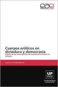 Cuerpos Eroticos En Dictadura y Democracia - Santiago Ramirez Sherly M.
