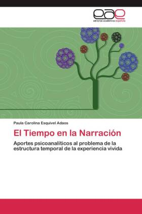 El Tiempo en la NarraciÃn - Aportes psicoanalÃticos al problema de la estructura temporal de la experiencia vivida - Esquivel Adaos, Paula Carolina