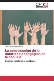 La Construccion de La Autoridad Pedagogica En La Escuela