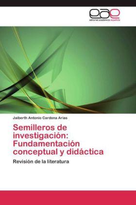 Semilleros de investigación: Fundamentación conceptual y didáctica - Revisión de la literatura - Cardona Arias, Jaiberth Antonio