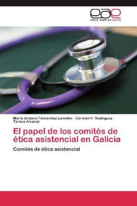 El papel de los comités de ética asistencial en Galicia - Comités de ética asistencial - Fernández Lamelas, Maria Antonia / Rodriguez, Carmen V. / Alvarez, Teresa