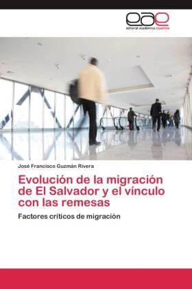 Evolución de la migración de El Salvador y el vínculo con las remesas - Factores críticos de migración - Guzmán Rivera, José Francisco