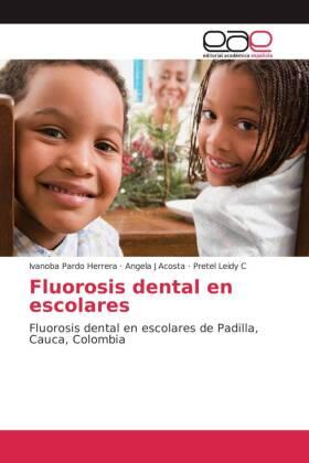 Fluorosis dental en escolares - Fluorosis dental en escolares de Padilla, Cauca, Colombia - Pardo Herrera, Ivanoba / Acosta, Angela J / Leidy C, Pretel