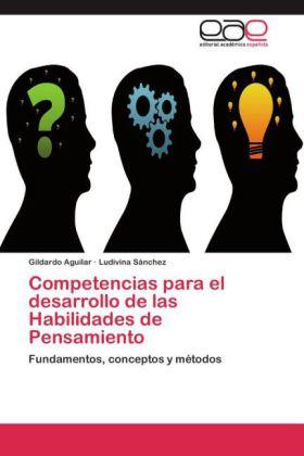 Competencias para el desarrollo de las Habilidades de Pensamiento - Fundamentos, conceptos y métodos - Aguilar, Gildardo / Sánchez, Ludivina