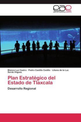 Plan Estratégico del Estado de Tlaxcala - Desarrollo Regional - Castro, Blanca Luz / Castillo Cedillo, Pedro / Sordo Iñiguez, Liliana de la Luz