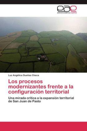 Los procesos modernizantes frente a la configuración territorial - Una mirada crítica a la expansión territorial de San Juan de Pasto - Dueñas Checa, Luz Angélica