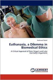Euthanasia, A Dilemma In Biomedical Ethics - Ferdnand Sakali
