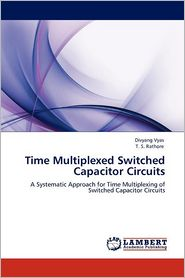 Time Multiplexed Switched Capacitor Circuits