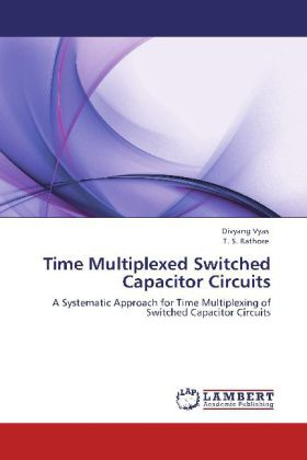 Time Multiplexed Switched Capacitor Circuits als Buch von Divyang Vyas, T. S. Rathore - LAP Lambert Academic Publishing