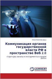 Kommunikatsiya Organov Gosudarstvennoy Vlasti RF V Prostranstve Veb 2.0 - Filatova Ol'ga (Editor)