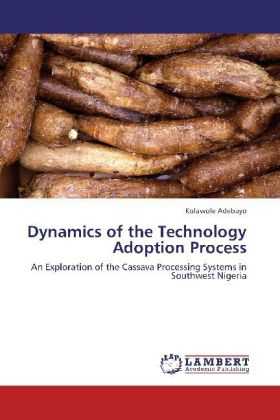 Dynamics of the Technology Adoption Process - An Exploration of the Cassava Processing Systems in Southwest Nigeria - Adebayo, Kolawole