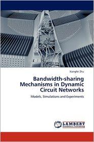 Bandwidth-Sharing Mechanisms in Dynamic Circuit Networks - Xiangfei Zhu