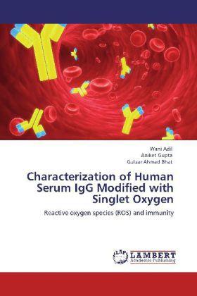 Characterization of Human Serum IgG Modified with Singlet Oxygen - Reactive oxygen species (ROS) and immunity - Adil, Wani / Gupta, Aniket / Bhat, Gulzar Ahmad