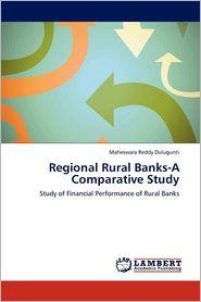 Regional Rural Banks-A Comparative Study - Maheswara Reddy Dulugunti