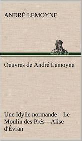 Oeuvres de Andr Lemoyne Une Idylle Normande.-Le Moulin Des PR S.-Alise D' Vran.