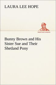 Bunny Brown and His Sister Sue and Their Shetland Pony - Laura Lee Hope