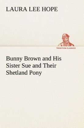 Bunny Brown and His Sister Sue and Their Shetland Pony als Buch von Laura Lee Hope - TREDITION CLASSICS